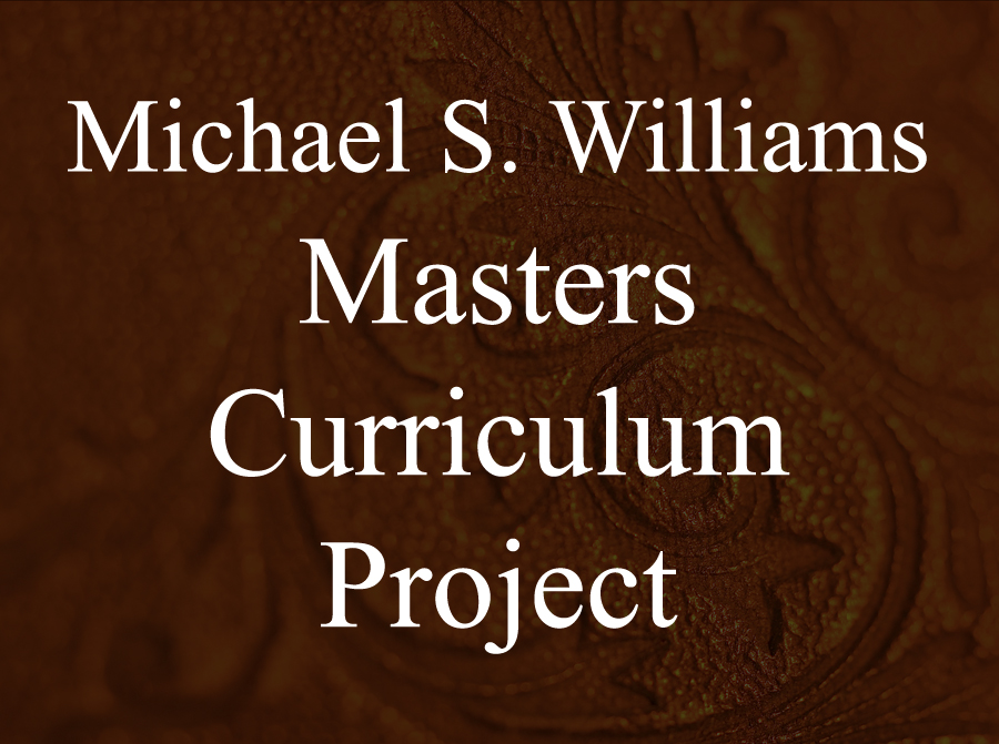 Michael S. Williams – Masters Curriculum Project -